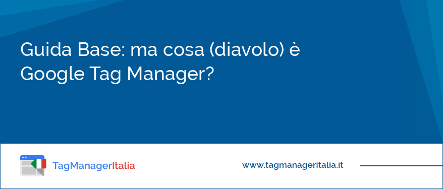 Cosa (diavolo) è Google Tag Manager?