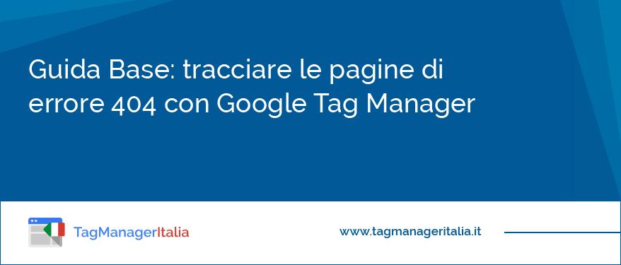 Come tracciare le pagine di errore 404 con Google Tag Manager