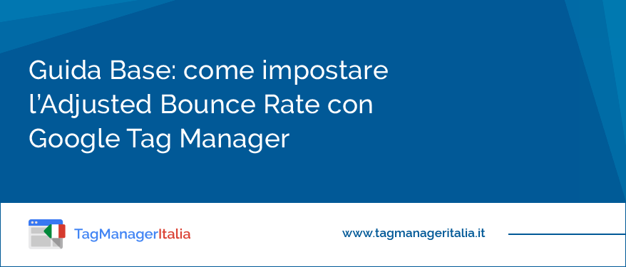 Come impostare l'Adjusted Bounce Rate con Google Tag Manager