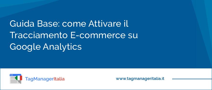 Come Attivare il Tracciamento E-commerce su Google Analytics
