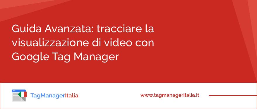 Come tracciare la visualizzazione di video con Google Tag Manager