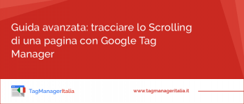 Guida Avanzata: tracciare lo Scrolling di una pagina con Google Tag Manager