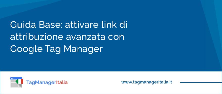 guida-base-attiva-link-di-attribuzione-avanzata-con-google-tag-manager