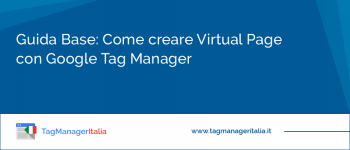 Guida Base: Come creare Virtual Page con Google Tag Manager