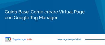 Guida Base: Come creare Virtual Page con Google Tag Manager