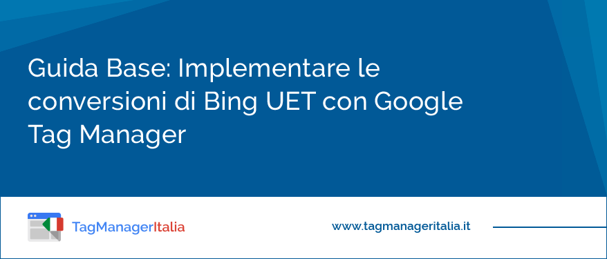 Guida Base Implementare le conversioni di Bing UET con Google Tag Manager