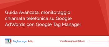Guida Avanzata: Monitoraggio chiamata Telefonica su Google AdWords con Google Tag Manager