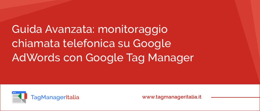 Guida Avanzata monitoraggio chiamata telefonica su Google AdWords con Google Tag Manager