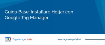 Guida Base: Installare Hotjar con Google Tag Manager
