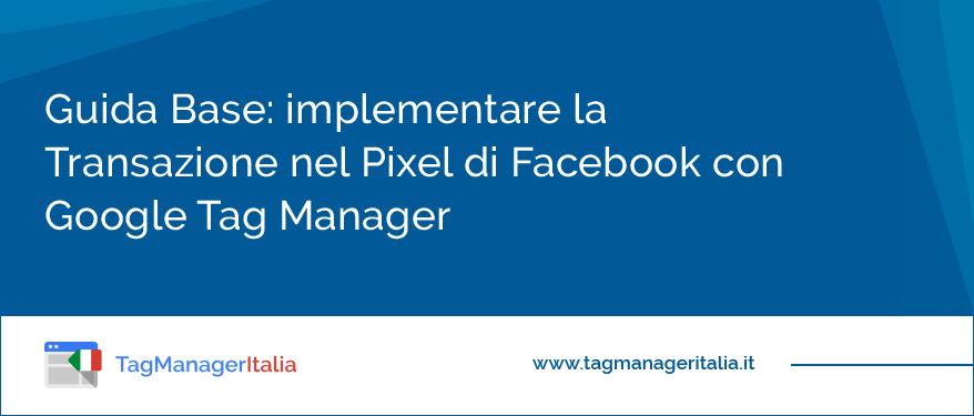 Guida Base implementare la Transazione nel Pixel di Facebook con Google Tag Manager