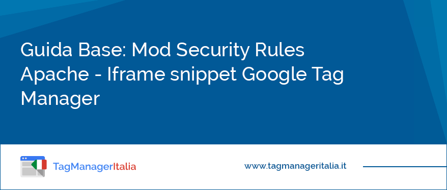 Guida Base: Mod Security Rules Apache - Iframe snippet Google Tag Manager
