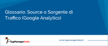 Glossario: Source o Sorgente di Traffico (Google Analytics)