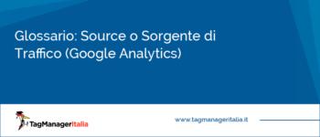 Glossario: Source o Sorgente di Traffico (Google Analytics)