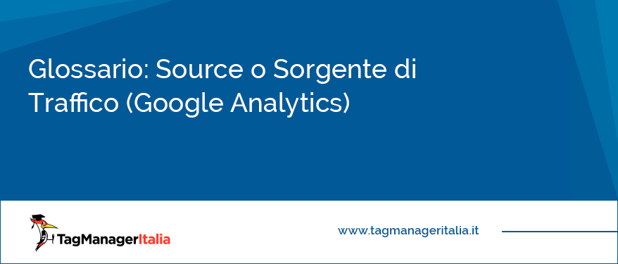 Glossario Source o Sorgente di Traffico (Google-Analytics)