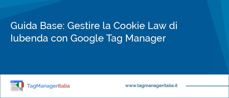 Guida Base Gestire la Cookie Law di Iubenda con Google Tag Manager