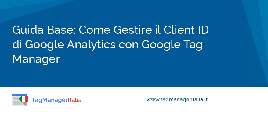 Guida Base Come Gestire il Client ID di Google Analytics con Google Tag Manager
