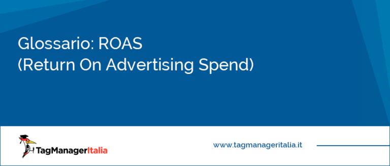 Glossario ROAS (Return On Advertising Spend)