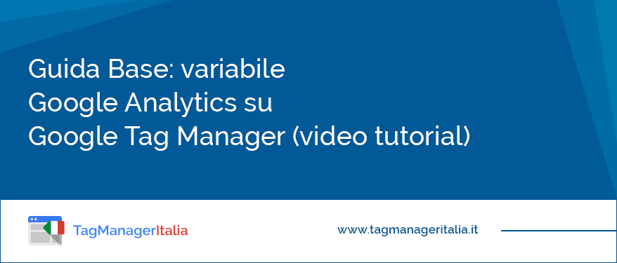 Guida Base variabile Google Analytics su Google Tag Manager video tutorial