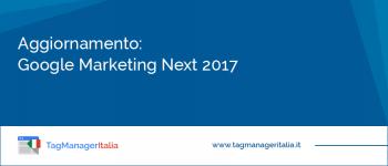 Aggiornamento: le Novità di Google Marketing Next 2017