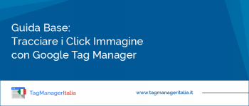 Guida Base: Tracciare Click Immagine con Google Tag Manager