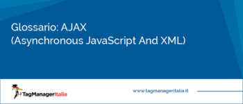 Glossario: AJAX (Asynchronous JavaScript And XML)