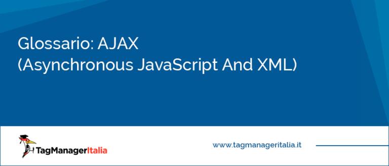 Glossario AJAX Asynchronous JavaScript And XML
