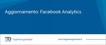 Aggiornamento: Cos'è e Come Funziona Facebook Analytics