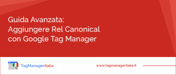 Guida Avanzata: Aggiungere Rel Canonical per l'Ottimizzazione SEO con Google Tag Manager