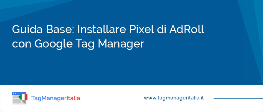 guida installare pixel adroll con google tag manager