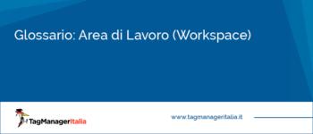 Glossario: Area di Lavoro (Workspace)