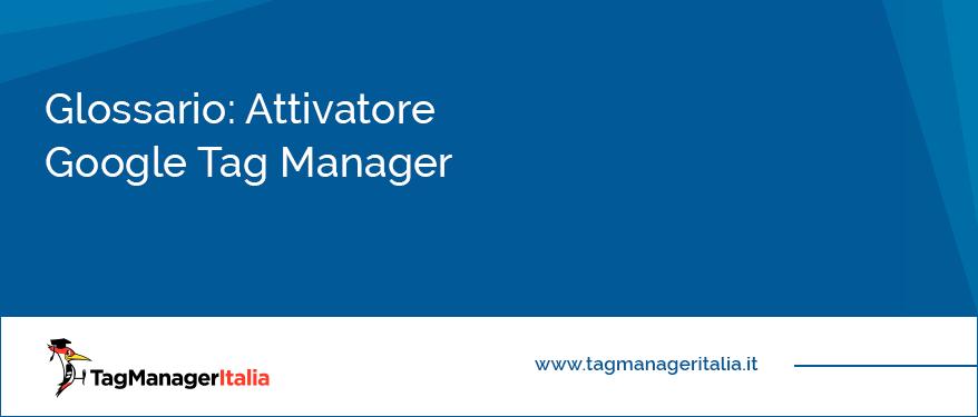 Glossario Attivatore Google Tag Manager