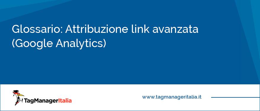 Glossario Attribuzione link avanzata Google Analytics
