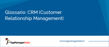 Glossario: CRM (Customer Relationship Management)