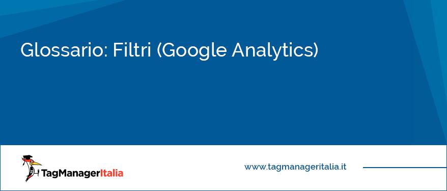 Glossario Filtri Google Analytics