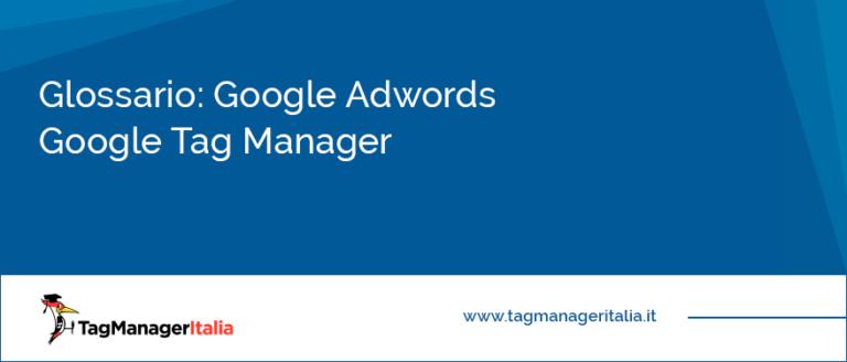 Glossario Google Adwords Google Tag Manager