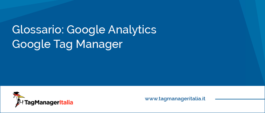 Glossario Google Analytics Google Tag Manager