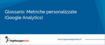 Glossario: Metriche personalizzate – Google Analytics