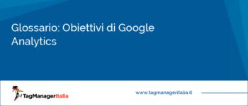 Glossario: Obiettivi di Google Analytics
