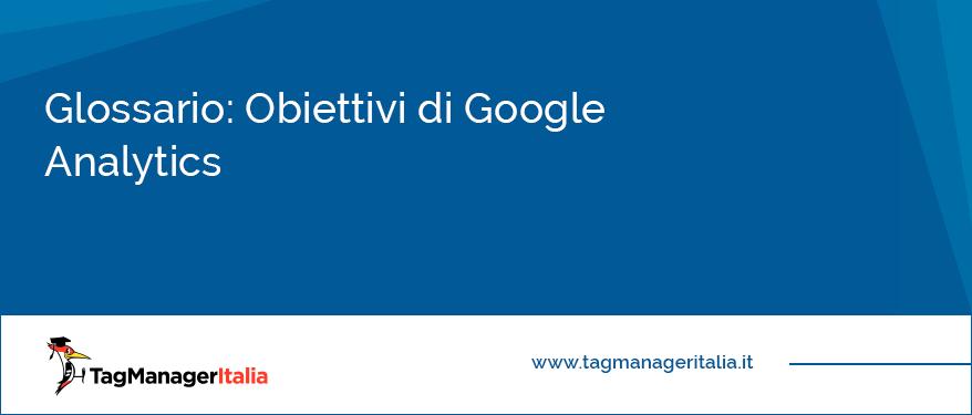Glossario Obiettivi di Google Analytics