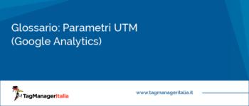 Glossario: Parametri UTM (Google Analytics)