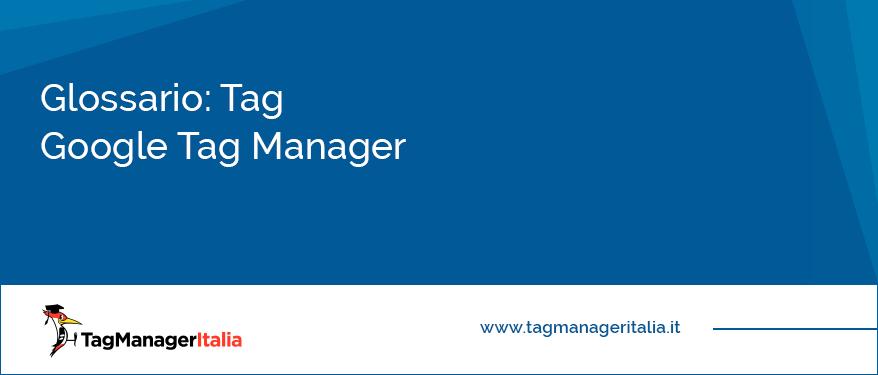 Glossario Tag Google Tag Manager