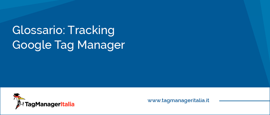 Glossario Tracking Google Tag Manager