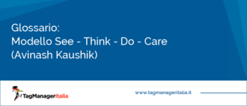Glossario: Modello See – Think – Do – Care (Avinash Kaushik)