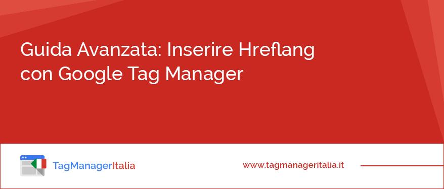 guida avanzata inserire hreflang google tag manager