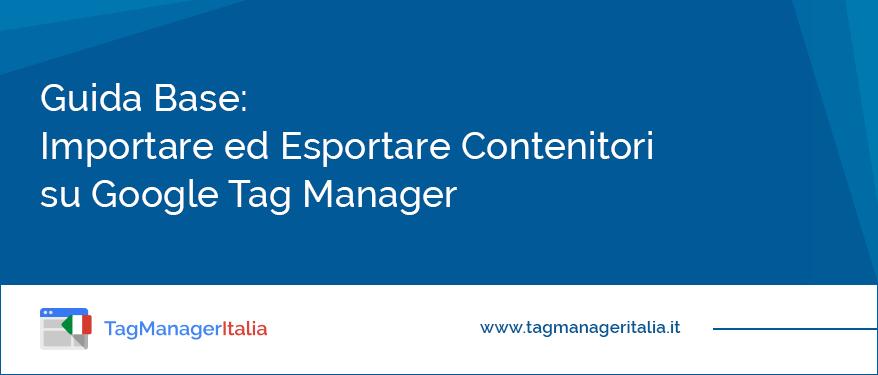 guida come importare esportare contenitore su google tag manager