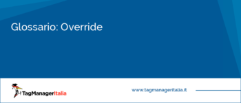Glossario: Override (su Google Tag Manager)