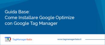 Guida Base: Come Installare Google Optimize con Google Tag Manager