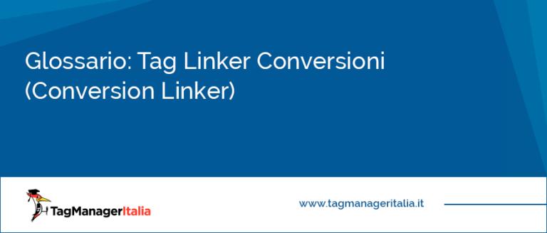 Glossario Tag Linker Conversioni Conversion Linker