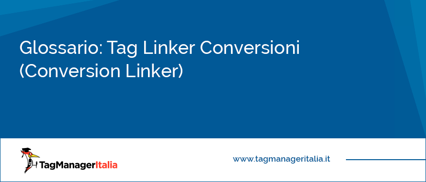 Glossario Tag Linker Conversioni Conversion Linker