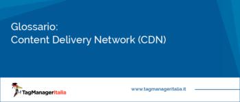 Glossario: Content Delivery Network (CDN)